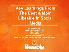 Key Learnings From The Best & Most Likeable In Social Media http://www.slideshare.net/likeable/key-learnings-from-the-best-most-likeable-in-social-media#