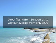 Direct flights from London, UK to Cancun, Mexico from only £299