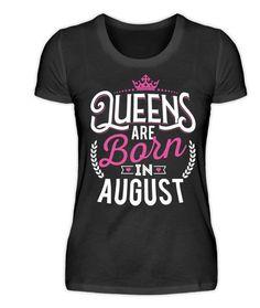 """""""Queen are born in August"""" - Du bist auf der Suche nach einem originellen Geburtstagsgeschenk für jemand ganz besonderen. Dieses T-Shirt mit dem Geburtsmonat August ist extra für Königinnen. Das Geburtstagsmotiv ist auch auf Kapuzenpullover/Hoodies und Tassen verfügbar."""