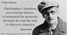 James Joyce quote Christopher Columbus James Joyce (1882 –1941) was an Irish novelist and poet, considered one of the most influential writers in the modernist avant-garde genre of the early 20th century. Joyce is best remembered for Ulysses.Read his memorable quotes