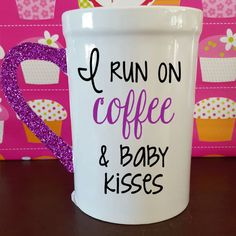 Check out this item in my Etsy shop https://www.etsy.com/listing/290767483/i-run-on-coffee-and-baby-kisses