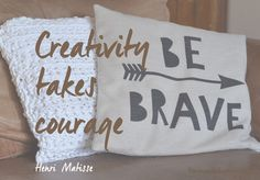"""""""Creativity takes courage. """" Henri Matisse. Be Brave my friends, sometimes it's hard to make yourself vulnerable and present your ..."""