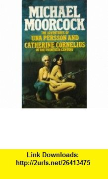 The Adventures of Una Persson and Catherine Cornelius in the Twentieth Century (9780583131018) Michael Moorcock , ISBN-10: 0583131018  , ISBN-13: 978-0583131018 ,  , tutorials , pdf , ebook , torrent , downloads , rapidshare , filesonic , hotfile , megaupload , fileserve