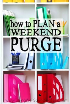 Want to kick-off your Spring Cleaning with a bang? Why not dedicate a weekend to clearing the clutter and getting unstuffed for good?  Here's how to plan a weekend purge from start to finish! via Living Well Spending Less