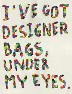 Humor: Designer Bags under my eyes . Oh yeah The Words, Rollo Design, Me Quotes, Funny Quotes, Witty Quotes, Meaningful Quotes, Quotable Quotes, Wise Sayings, Clever Quotes