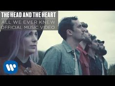 The Head and the Heart - All We Ever Knew [Official Music Video] - YouTube