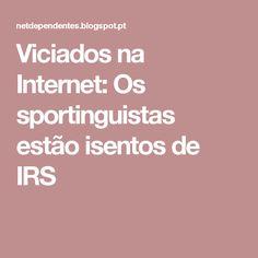 Viciados na Internet: Os sportinguistas estão isentos de IRS