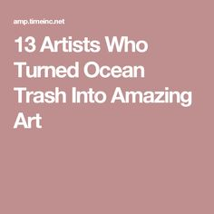 13 Artists Who Turned Ocean Trash Into Amazing Art