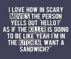 Yeah im in the kitchen, wany a sandwich?