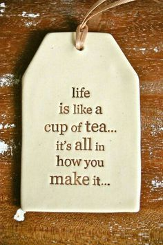 Life is like a cup of tea : Quotes and sayings Motivational Quotes, Inspirational Quotes, Positive Quotes, My Cup Of Tea, Typography Quotes, Typography Design, Life Is Like, Life Is Beautiful, Beautiful Images