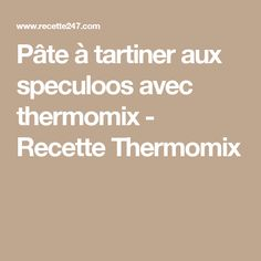 Pâte à tartiner aux speculoos avec thermomix - Recette Thermomix
