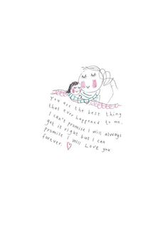 You Are The Best Thing -GIRL -print from the 'Sketchy Muma' series by Anna Lewis A Baby Love Quotes, Mommy Quotes, Son Quotes, Life Quotes, Young Mom Quotes, Child Quotes, Family Quotes, Mother Daughter Quotes, To My Daughter