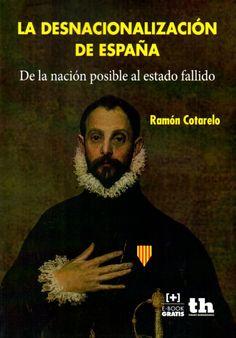 La desnacionalización de España : de la nación posible al Estado fallido / Ramón Cotarelo. - 2015