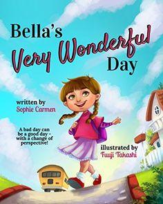 Bella's Very Wonderful Day, http://www.amazon.com/dp/B01DISRPS0/ref=cm_sw_r_pi_awdm_x_W78eybYZNNMAW