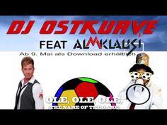 DJ OSTKURVE feat Almklausi - Ole Ole Ole (The Name Of The Game) - YouTube