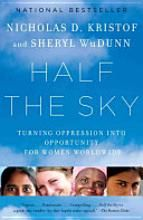 Half the Sky: Turning Oppression Into Opportunity for Women Worldwide by Nicholas Kristof and Sheryl WuDunn
