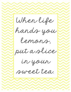 Free art: When life hands you lemons, put a slice in your sweet tea printables