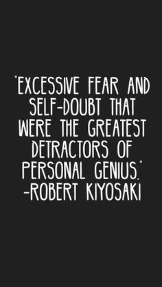 """""""Excessive fear and self-doubt that were the greatest detractors of personal genius.""""  -Robert Kiyosaki #quotes #motivation #inspiration #motivationapp"""