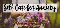 Self Care for Anxiety: Create a Nourishing Practice