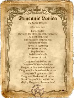 This is from Dragon Dreaming and was written by Topaz Dragon. The directions & elemental correspondences  in the Lorica above are suited to Topaz Dragon's home in the southern hemisphere. These can (and should) be changed to suit your personal surroundings.  #Dragon  #Magick  #Draconic  #Spells