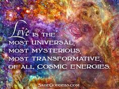 Love is the most universal, most mysterious, most transformative of all cosmic energies. #LifeQuotes