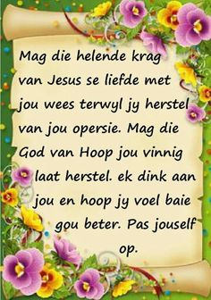 Sympathy Messages, Afrikaanse Quotes, Get Well Wishes, Goeie More, Garden Quotes, Get Well Soon, Special Quotes, Thank You Notes, Bible Quotes
