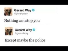 NOT EVEN THE POLICE CAN STOP ME FROM MAKING MCR GET BACK TOGETHER YOU SHOULD KNOW THAT MR.WAY