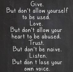 Give. But don't allow yourself to be used.