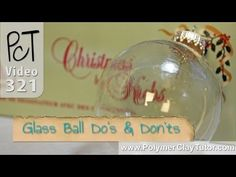 Great Do's & Don't Tips on Creating Glass Ball Ornaments with Polymer Clay on them.  ie.  How to make sure the clay can stick to the glass & keep the glass from breaking.