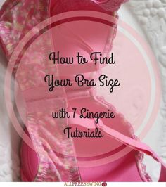 How to Find Your Bra Size with 7 Lingerie Tutorials | Not sure what your bra size is? Then this tutorial is just what you need!
