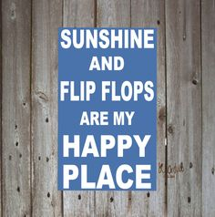 Sunshine and Flip Flops are My Happy Place Subway Art, Typography, wood sign, measures approx. 12 x 20. $25.00, via Etsy.