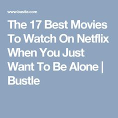 The 17 Best Movies To Watch On Netflix When You Just Want To Be Alone | Bustle