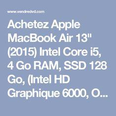 """Achetez Apple MacBook Air 13"""" (2015) Intel Core i5, 4 Go RAM, SSD 128 Go, (Intel HD Graphique 6000, OS X El Capitan) au meilleur prix sur…"""
