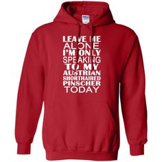 Leave Me Alone Im Only Speaking To My Australian Shorthaired Pinscher Today Hoodies