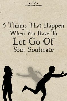Soulmate And Love Quotes: 6 Things That Happen When You Have To Let Go Of Your Soulmate - themindsjournal. - Hall Of Quotes Letting You Go Quotes, Go For It Quotes, Letting Go Of Him, Let Go Quotes Relationships, Relationship Quotes, Life Quotes, Status Quotes, Crush Quotes, Wall Quotes