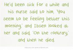 """Henrik Ibsen's last words, from """"Looking For Alaska"""""""