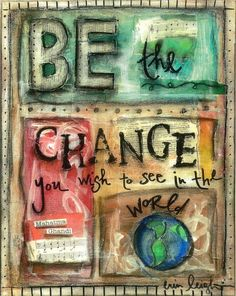 Be the change you wish to see in the world | Inspiring thoughts from Fidelity National Title Company (Colorado)