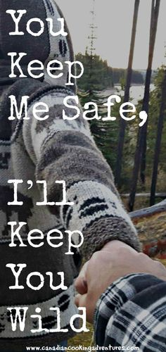 You keep me safe, ll keep you wild! Life Quotes Love, New Quotes, Quotes For Him, Happy Quotes, Quotes To Live By, Funny Quotes, Inspirational Quotes, Qoutes, Life Partner Quote