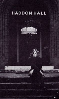 """David Bowie, outside Haddon Hall. """" If you're ever sad, just remember the world is 4.543 billion years old and you somehow managed to exist at the same time as David Bowie."""""""