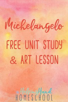 Learn about the life and works Renaissance master Michelangelo with a free unit study and art lesson!
