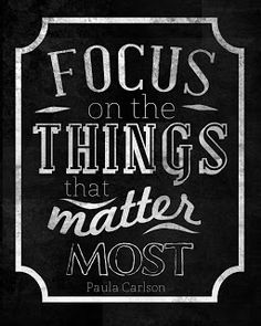 ...focus on the things...