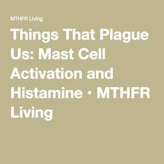 This article explains what Mast Cell disorder is and how MTHFR plays a role