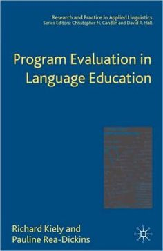 Program evaluation in language education / Richard Kiely and Pauline Rea-Dickins - New York : Palgrave Macmillan, 2005