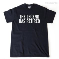 The Legend Has Retired - Great Retirement Party Gift Idea Dad T-Shirt Funny Tee