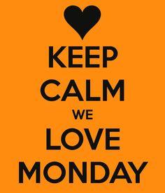 KEEP CALM WE LOVE MONDAY