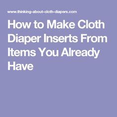 How to Make Cloth Diaper Inserts From Items You Already Have