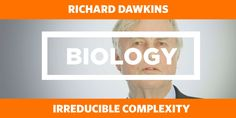 BIOLOGY: Irreducible Complexity - Richard Dawkins