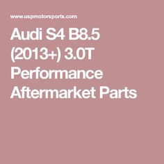 Audi  S4 B8.5 (2013+) 3.0T Performance Aftermarket Parts