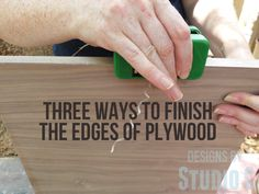 Three Ways to Finish the Edges of Plywood To me, plywood is the most economical choice of material when building furniture or cabinets. It is general pre-sanded (so that very little has to be done)...