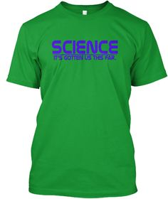 Science  It's Gotten Us This Far T Shirt Kelly Green áo T-Shirt Front